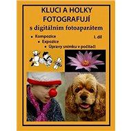 Elektronická kniha Kluci a holky fotografují s digitálním fotoaparátem I. díl