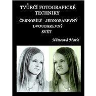 Elektronická kniha Tvůrčí fotografické techniky - černobílý - jednobarevný - dvoubarevný svět